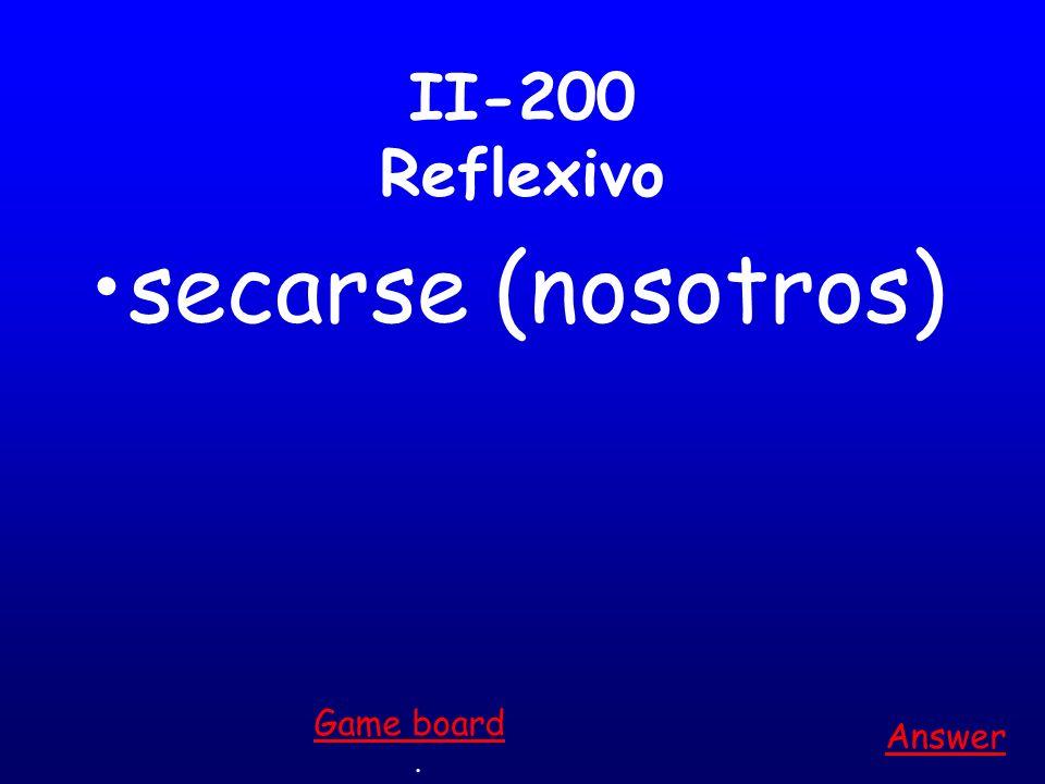 II-100 Reflexivo prepararse (yo) Answer. Game board