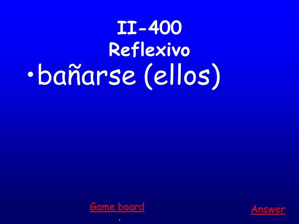 II-300 Reflexivo vestirse (tú) Answer. Game board