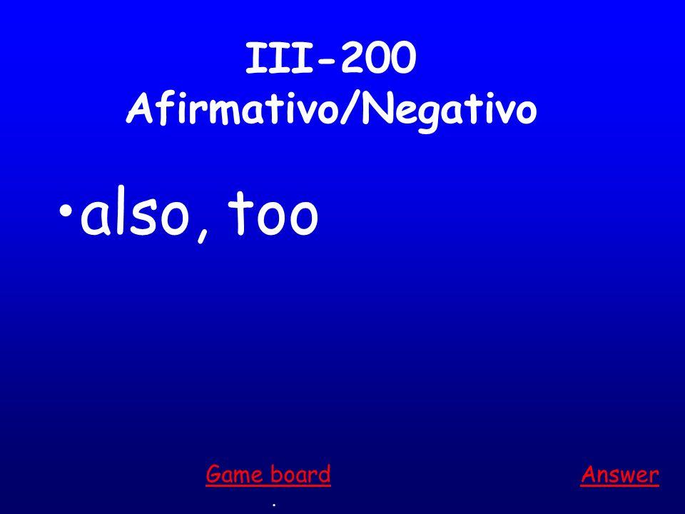 III-100 Afirmativo/Negativo something Answer. Game board