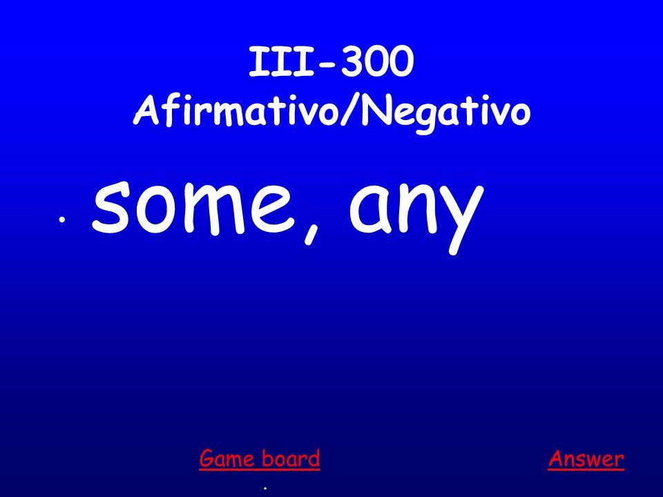 III-200 Afirmativo/Negativo also, too Answer. Game board