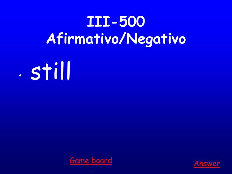III-400 Afirmativo/Negativo no one, nobody Answer. Game board