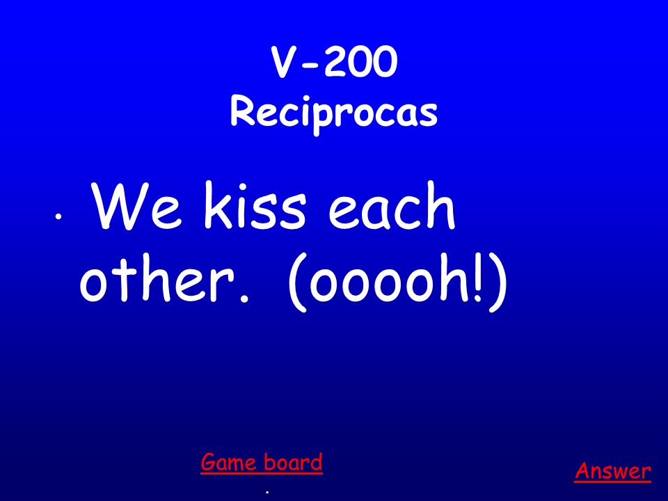 V-100 Reciprocas They (f) call each other. Answer. Game board