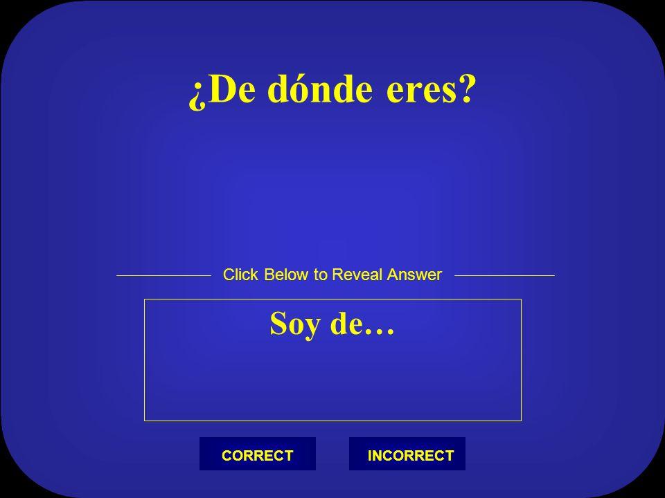 ¿Cómo te llamas? Me llamo… Click Below to Reveal Answer INCORRECTCORRECT