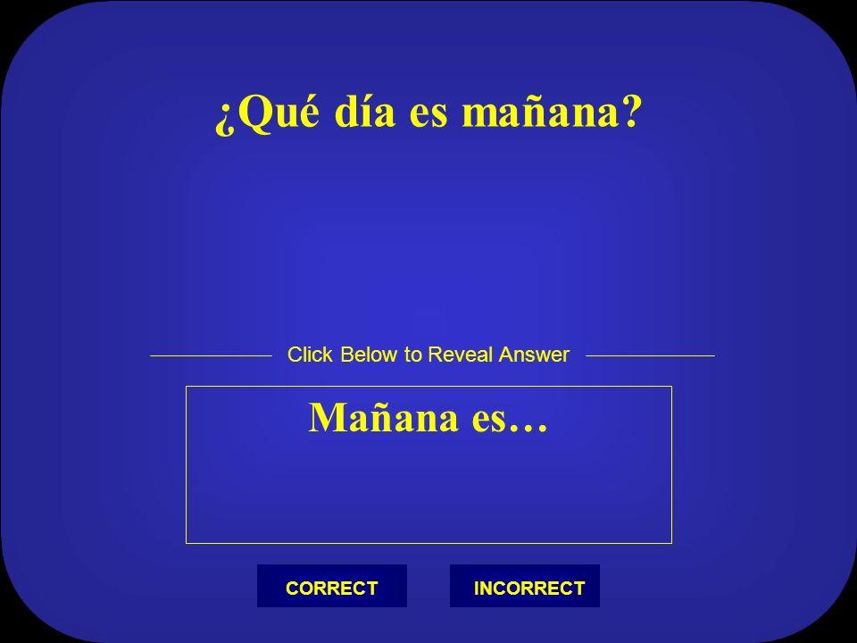 ¿De dónde eres Soy de… Click Below to Reveal Answer INCORRECTCORRECT