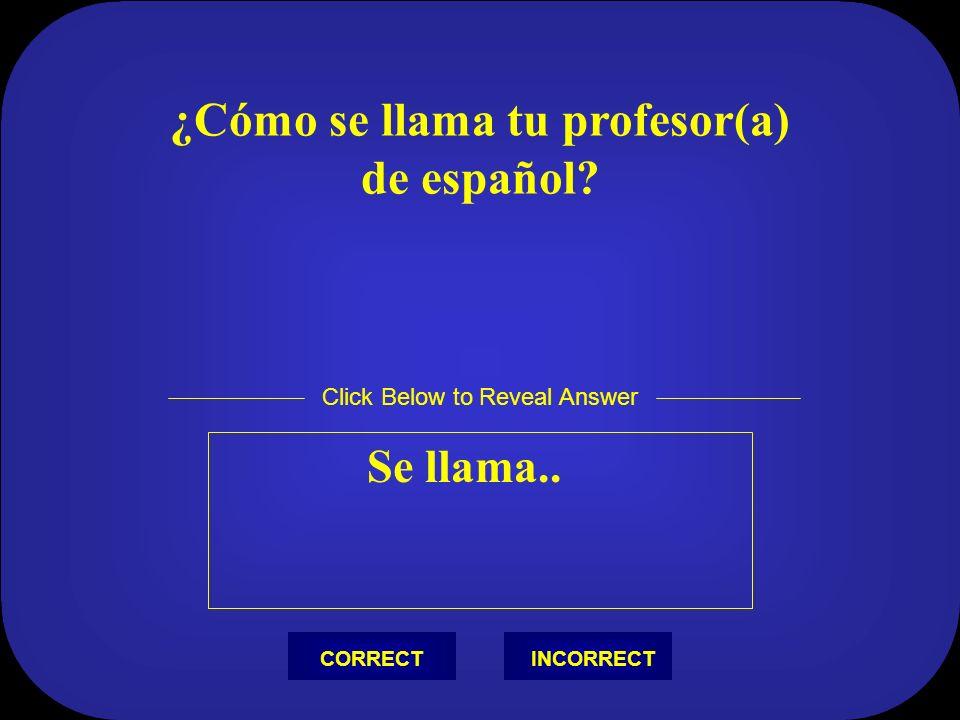 ¿Qué día es mañana Mañana es… Click Below to Reveal Answer INCORRECTCORRECT
