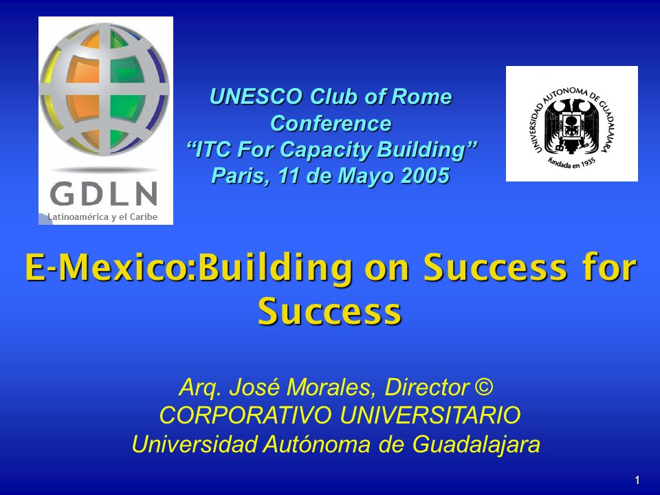 1 E-Mexico:Building on Success for Success UNESCO Club of Rome Conference ITC For Capacity Building Paris, 11 de Mayo 2005 Arq.