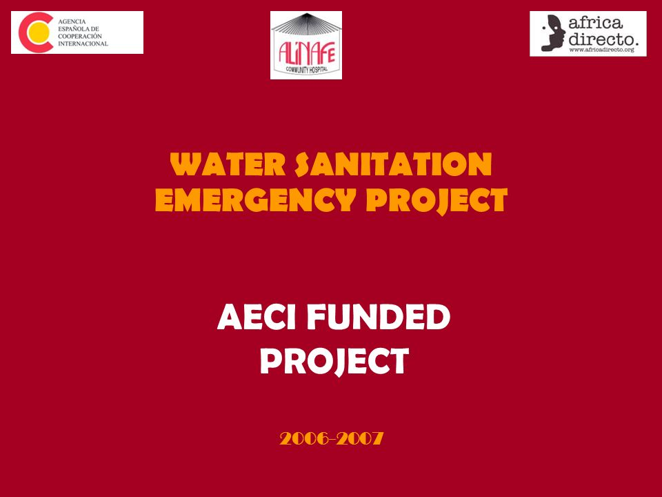 AECI FUNDED PROJECT WATER SANITATION EMERGENCY PROJECT 2006-2007
