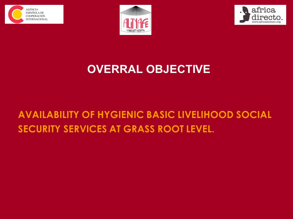 OVERRAL OBJECTIVE AVAILABILITY OF HYGIENIC BASIC LIVELIHOOD SOCIAL SECURITY SERVICES AT GRASS ROOT LEVEL.