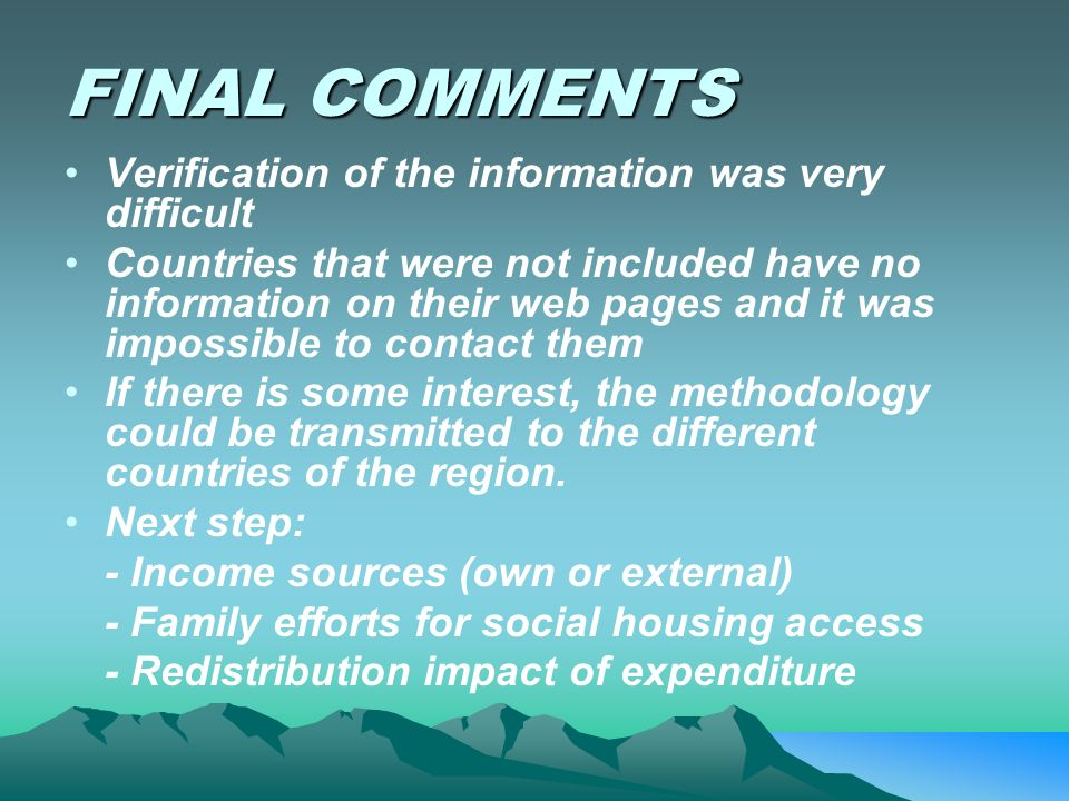FINAL COMMENTS Verification of the information was very difficult Countries that were not included have no information on their web pages and it was impossible to contact them If there is some interest, the methodology could be transmitted to the different countries of the region.