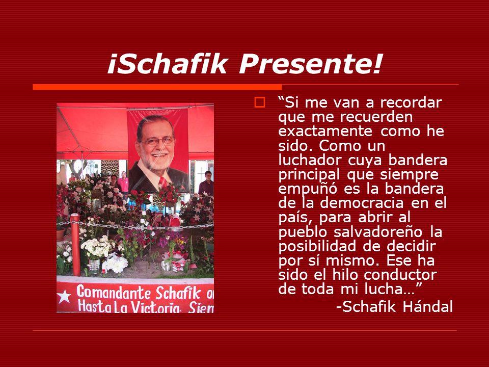 ¡Schafik Presente. Si me van a recordar que me recuerden exactamente como he sido.