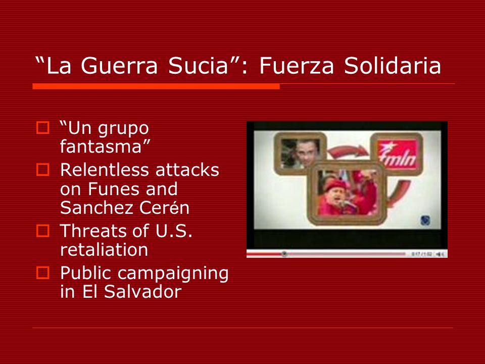 La Guerra Sucia: Fuerza Solidaria Un grupo fantasma Relentless attacks on Funes and Sanchez Cer é n Threats of U.S.