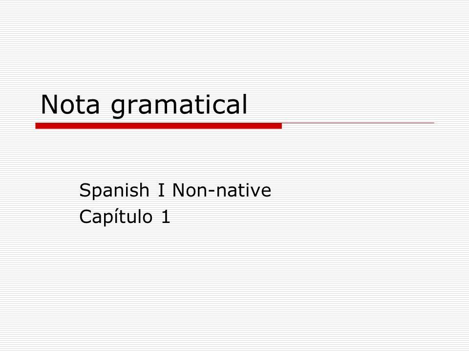 Nota gramatical Spanish I Non-native Capítulo 1