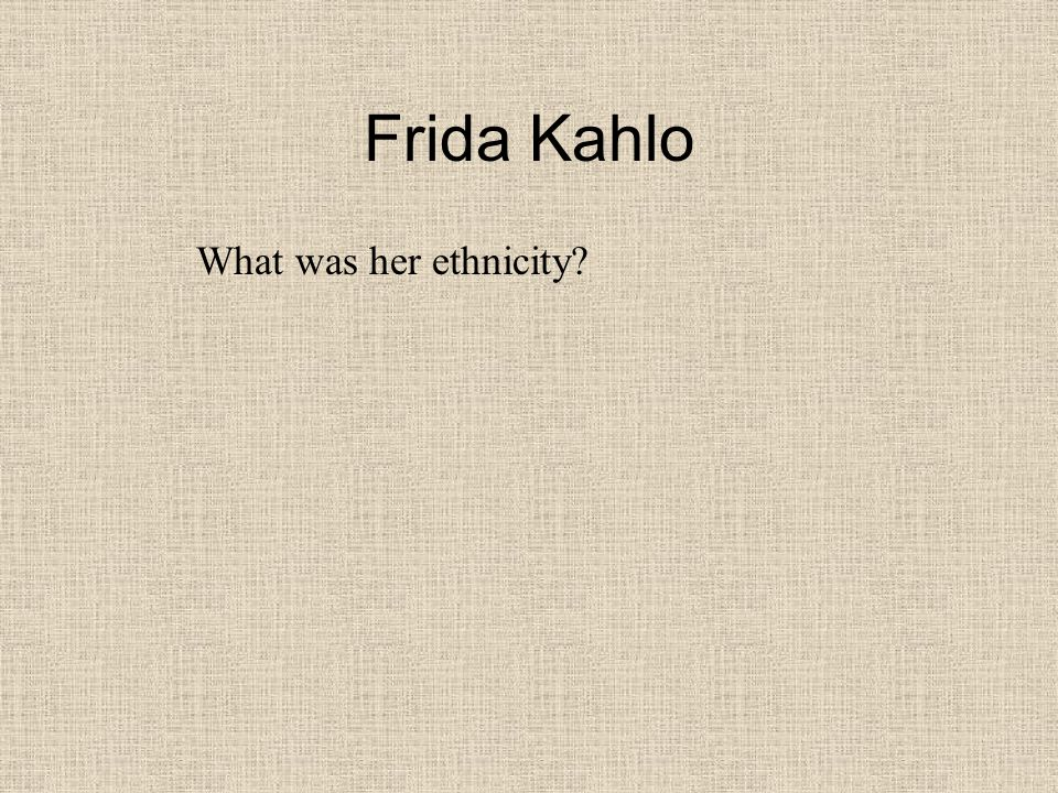 Frida Kahlo What was her ethnicity? Hungarian Jewish and Indigenous Mexican