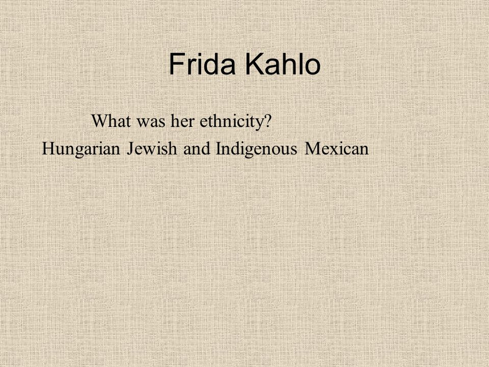 Frida Kahlo What was her ethnicity Hungarian Jewish and Indigenous Mexican