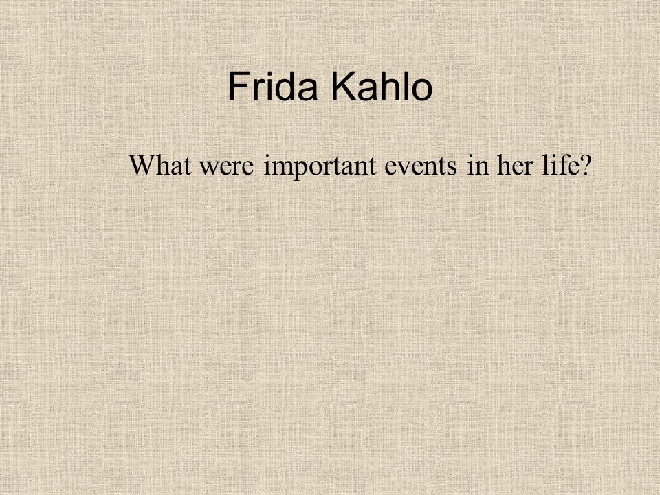 Frida Kahlo What were important events in her life
