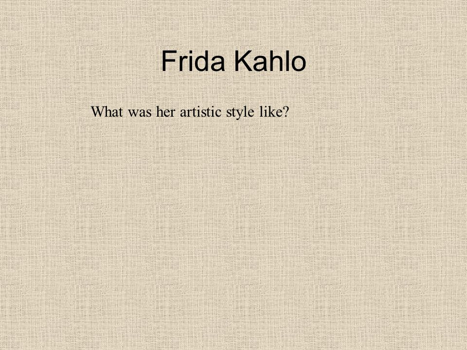 Frida Kahlo What was her artistic style like?
