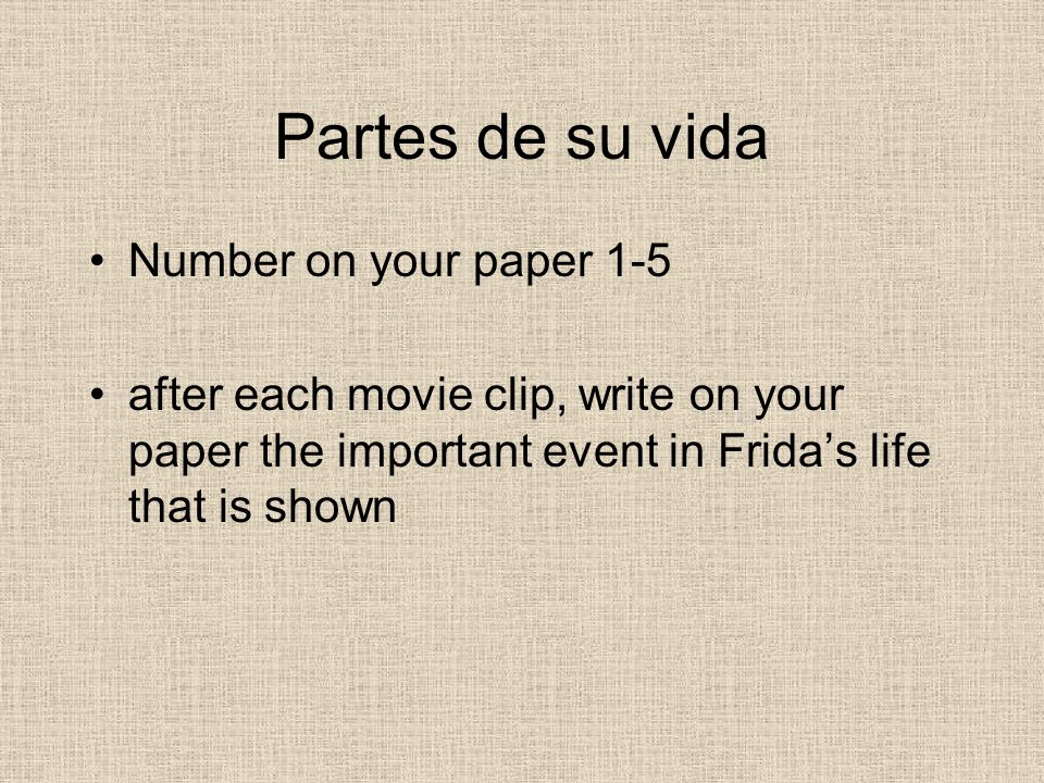 Partes de su vida Number on your paper 1-5 after each movie clip, write on your paper the important event in Fridas life that is shown