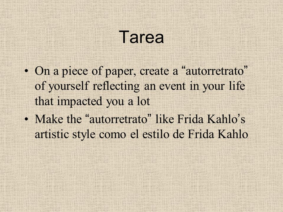 Tarea On a piece of paper, create a autorretrato of yourself reflecting an event in your life that impacted you a lot Make the autorretrato like Frida