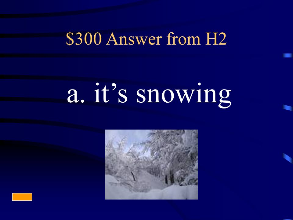 $300 Answer from H2 a. its snowing