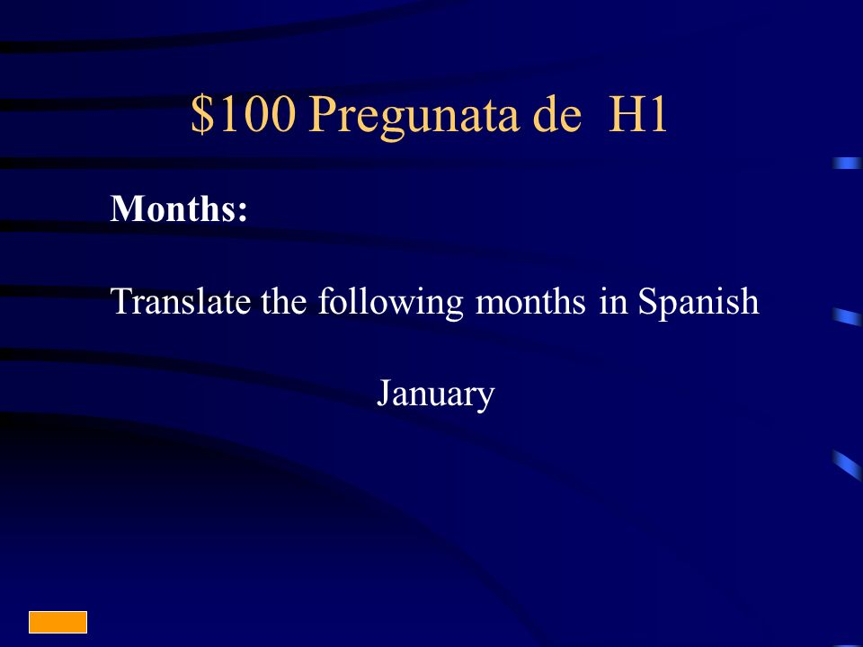 $100 Pregunata de H1 Months: Translate the following months in Spanish January