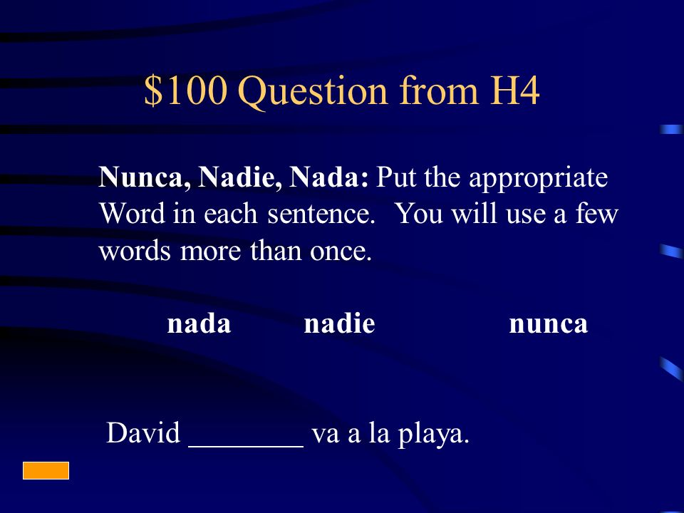 $100 Question from H4 Nunca, Nadie, Nada: Put the appropriate Word in each sentence.