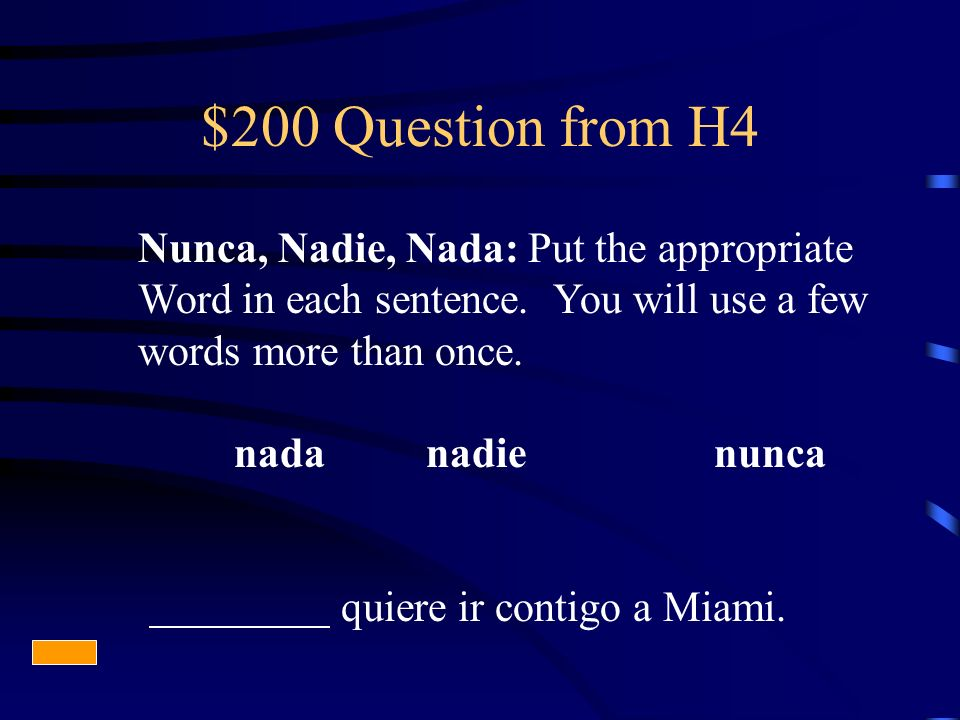 $200 Question from H4 Nunca, Nadie, Nada: Put the appropriate Word in each sentence.
