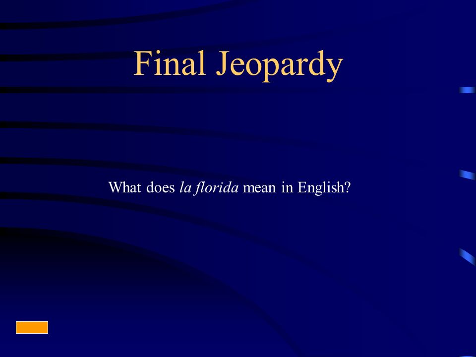 Final Jeopardy What does la florida mean in English