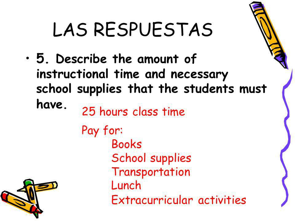 LAS RESPUESTAS 5. Describe the amount of instructional time and necessary school supplies that the students must have. 25 hours class time Pay for: Bo