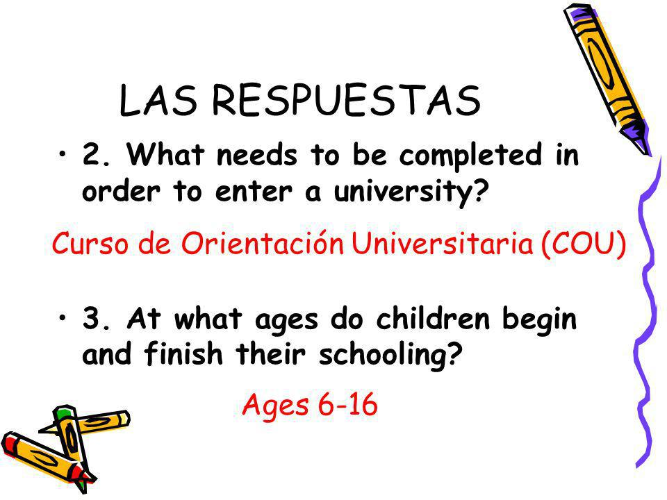 LAS RESPUESTAS 2. What needs to be completed in order to enter a university.