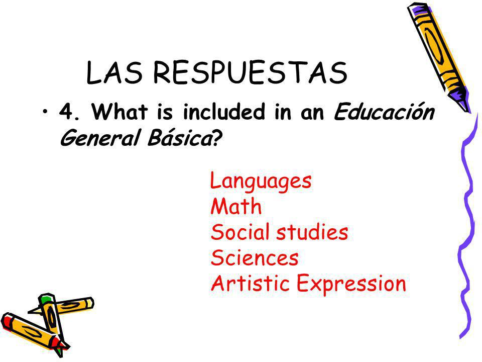 LAS RESPUESTAS 4. What is included in an Educación General Básica.