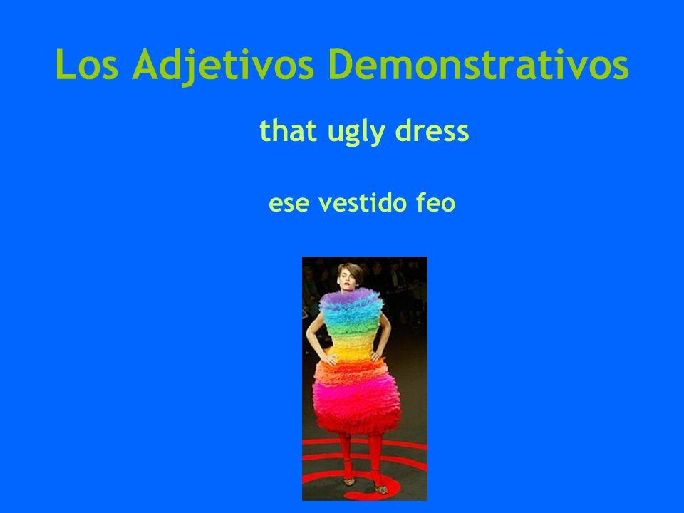 Los Adjetivos Demonstrativos that ugly dress ese vestido feo