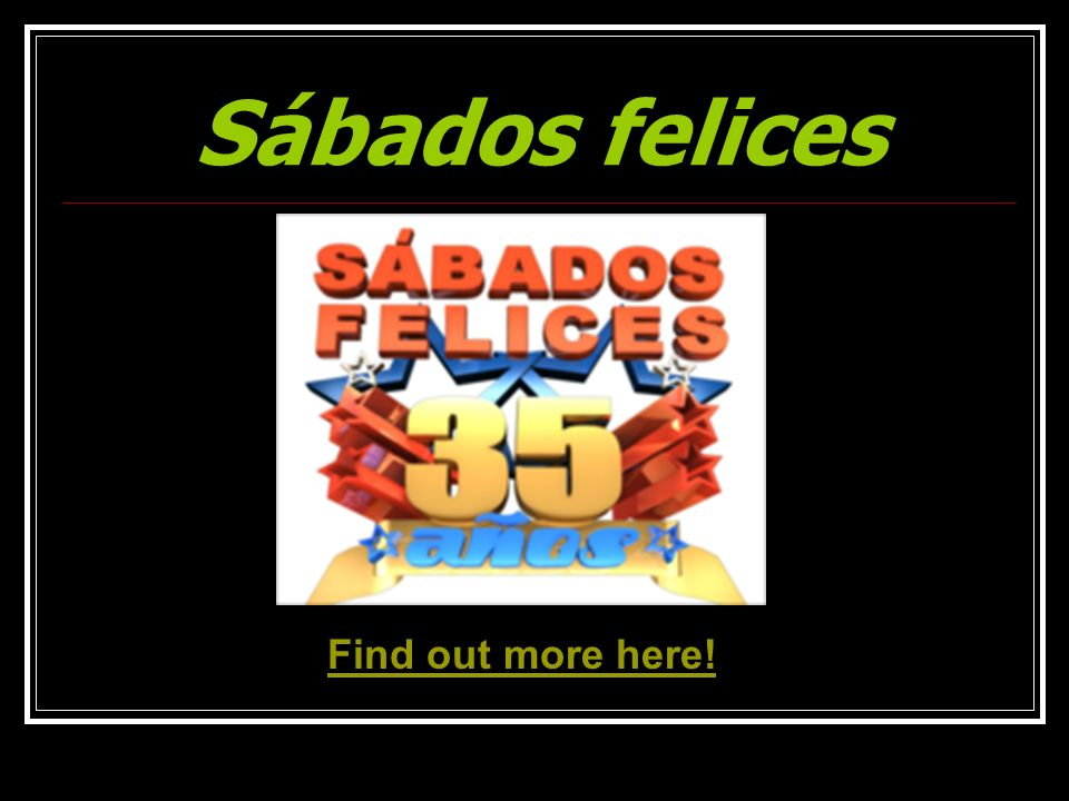 Sábados felices Find out more here!