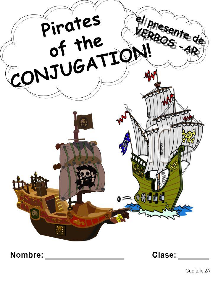 Pirates of the CONJUGATION! Nombre: Clase: Capítulo 2A el presente de VERBOS -AR el presente de VERBOS -AR