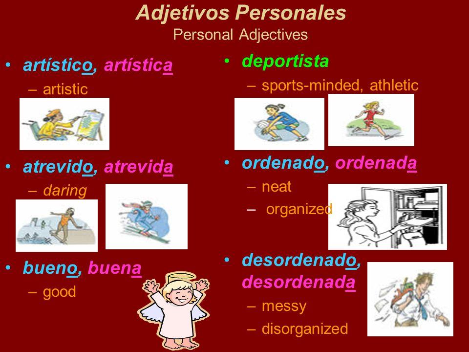 Adjetivos Personales Personal Adjectives artístico, artística –artistic atrevido, atrevida –daring bueno, buena –good deportista –sports-minded, athle