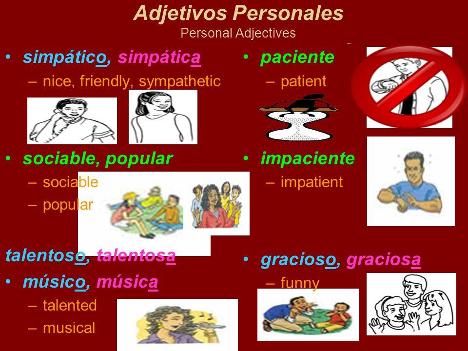 Adjetivos Personales Personal Adjectives simpático, simpática –nice, friendly, sympathetic sociable, popular –sociable –popular talentoso, talentosa m