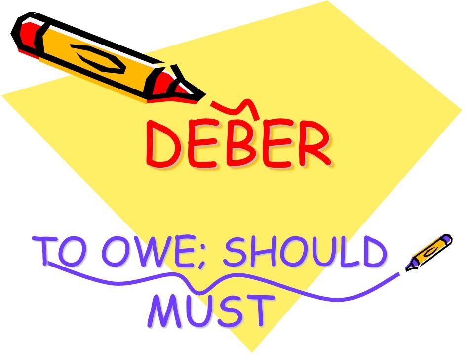 DEBERDEBER TO OWE; SHOULD MUST