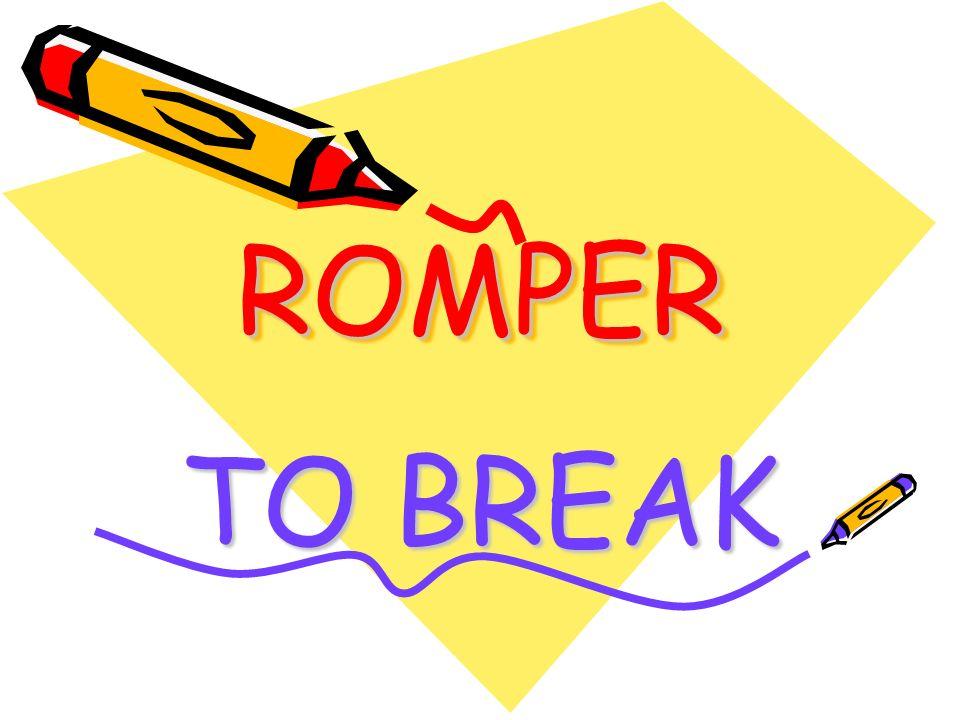 ROMPERROMPER TO BREAK