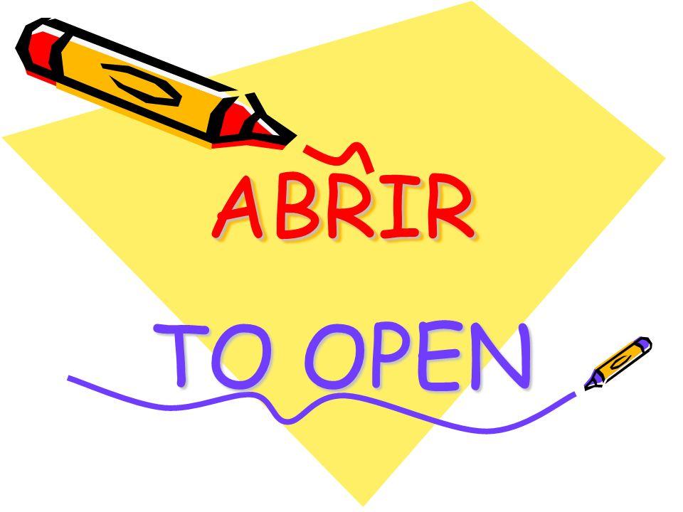 ABRIRABRIR TO OPEN