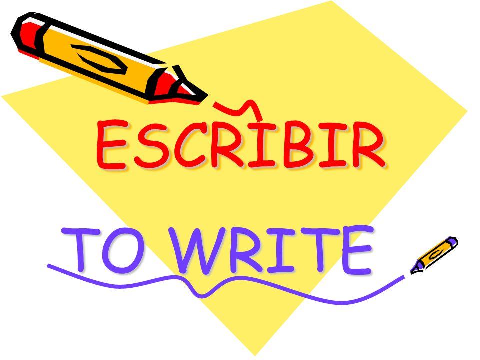ESCRIBIRESCRIBIR TO WRITE