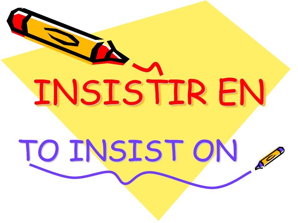 INSISTIR EN TO INSIST ON