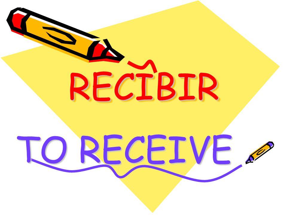 RECIBIRRECIBIR TO RECEIVE