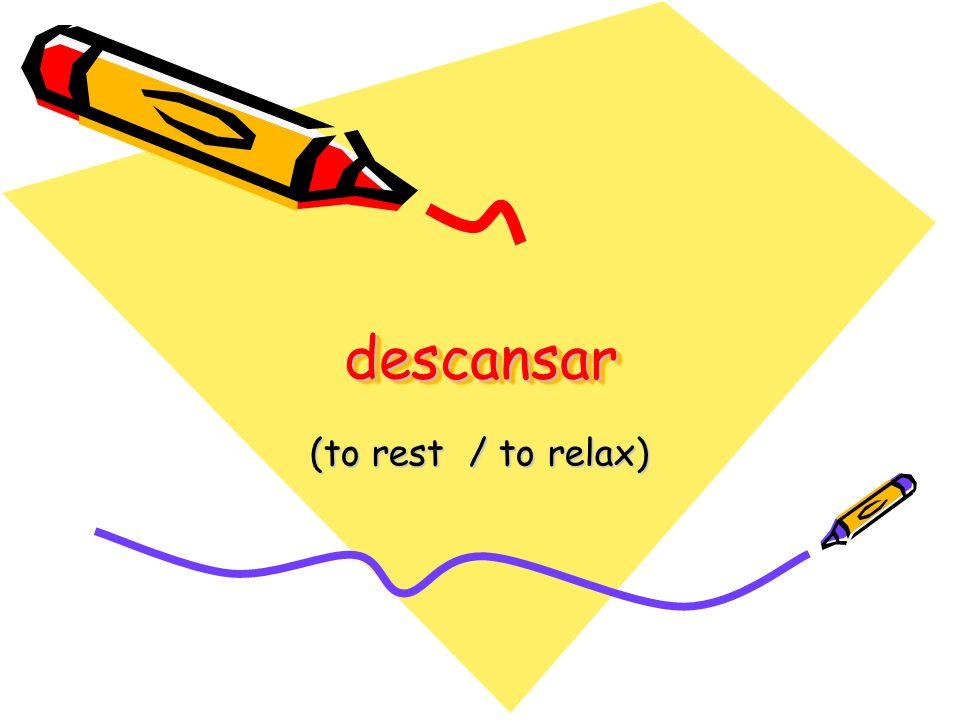 descansardescansar (to rest / to relax)