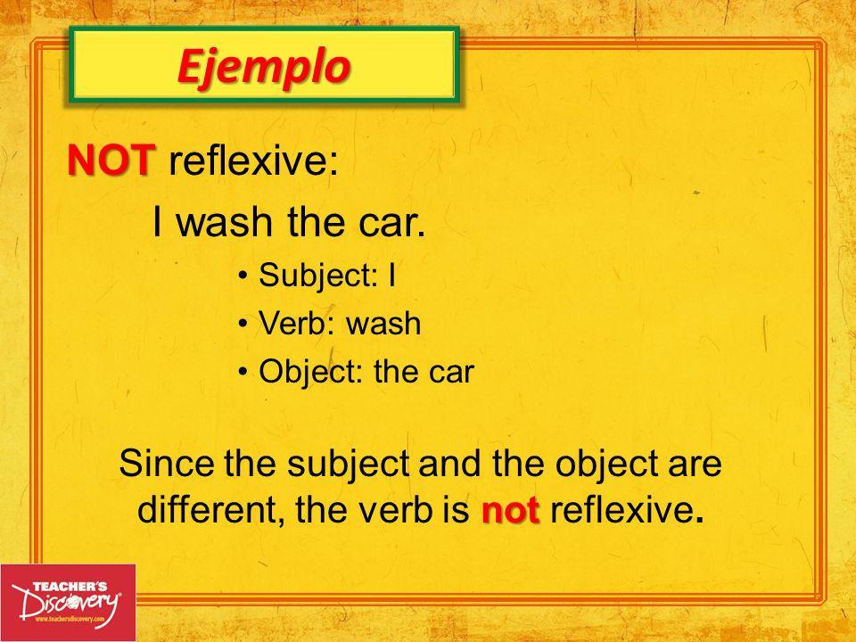 Ejemplo NOT NOT reflexive: I wash the car.