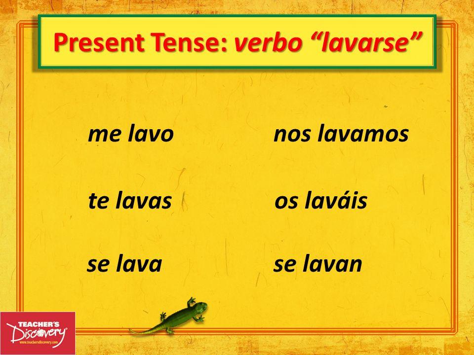 Present Tense: verbo lavarse te lavas os laváis me lavonos lavamos se lavanse lava