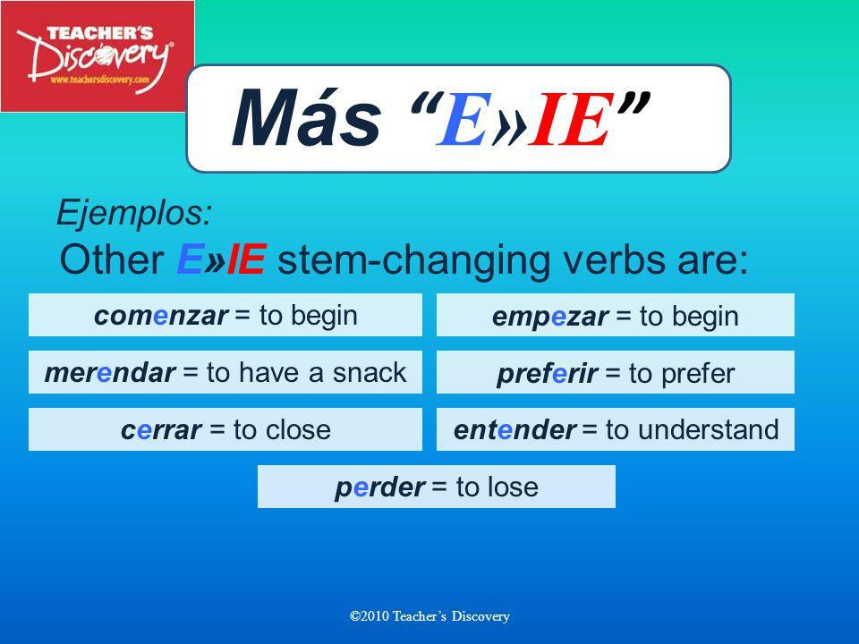 ©2010 Teachers Discovery pienso piensas piensa piensan pensáis* pensamos* Más E»IE *Note: The stem changes in all forms except nosotros/as and vosotro