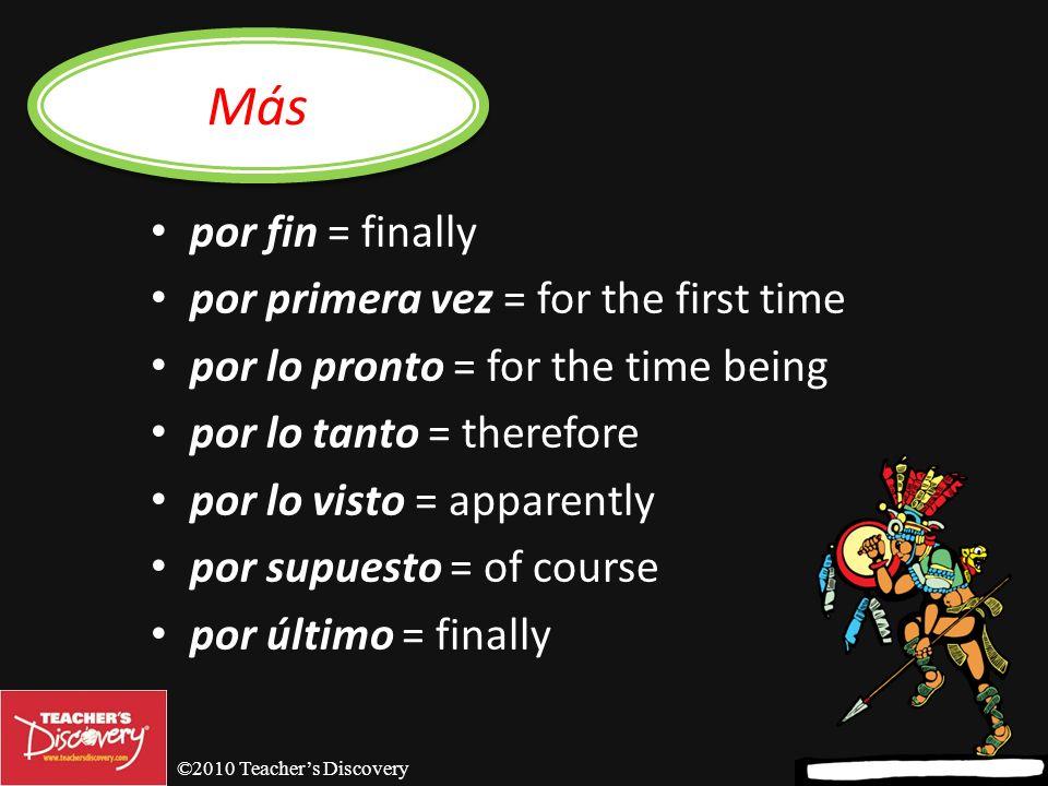 ©2010 Teachers Discovery por acá/ahí/aquí = around here/here por ahora = for now por casualidad = by chance por cierto = certainly por ejemplo = for e
