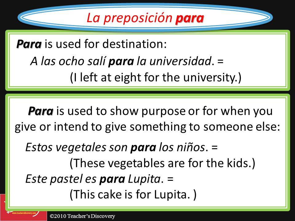 ©2010 Teachers Discovery Más por fin = finally por primera vez = for the first time por lo pronto = for the time being por lo tanto = therefore por lo
