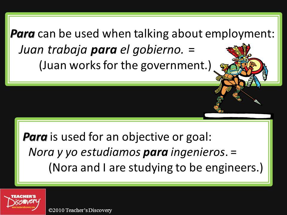 ©2010 Teachers Discovery Más : Para Para + infinitive means in order to: Necesitamos dinero para ir de excursión. = (We need money in order to go on a