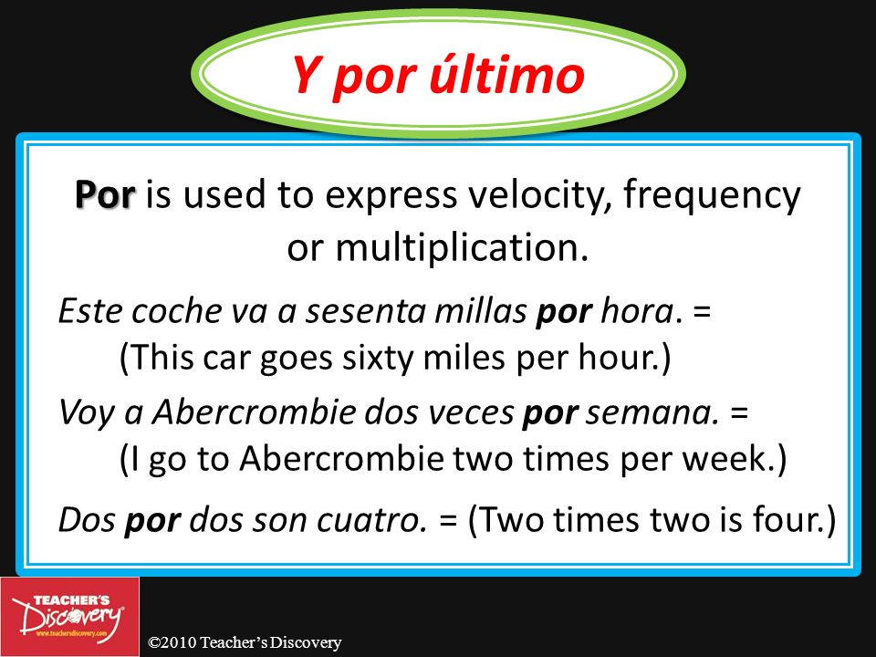 ©2010 Teachers Discovery Por Por is used to express exchange or substitution.