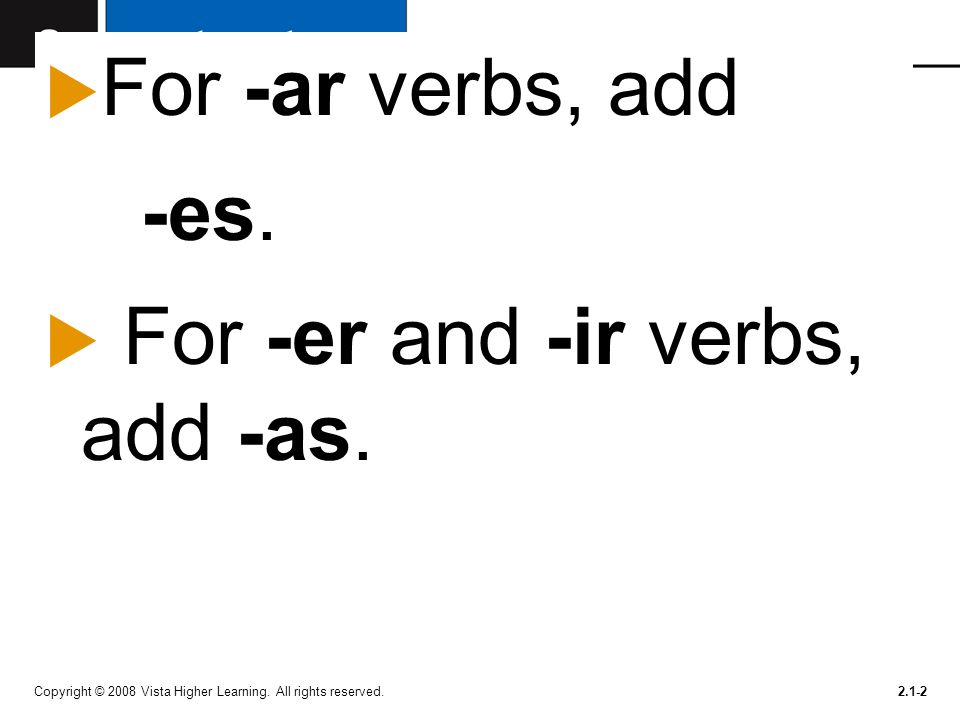 For -ar verbs, add -es. For -er and -ir verbs, add -as.